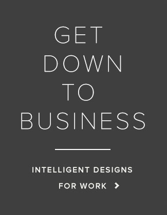 Get Down To Business. Intelligent Designs for Work