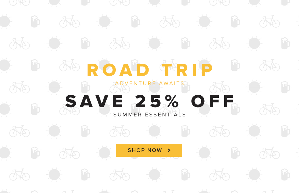 Road Trip. Save 25% Off Summer Essentials
