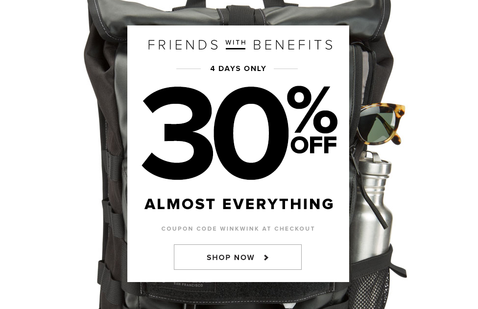 Friends with Benefits. 30% Off Almost Everything