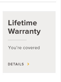 Lifetime Warranty - You're Covered