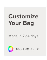 Customize Your Bag. Made in 7-14 Days