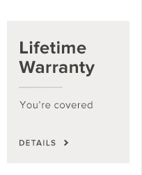 Lifetime Warranty. You're Covered